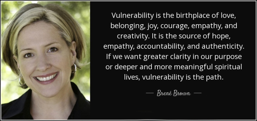 quote-vulnerability-is-the-birthplace-of-love-belonging-joy-courage-empathy-and-creativity-brene-brown-50-65-97